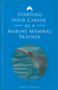 Starting Your Career As A Marine Mammal Trainer