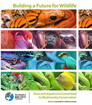 Building a Future for Wildlife: Zoos and Aquariums committed to Biodiversity Conservation